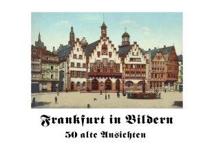 Frankfurt in Bildern – 50 Alte Ansichten