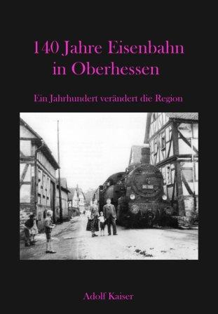140 Jahre Eisenbahn in Oberhessen