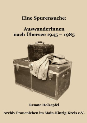 Eine Spurensuche: Auswanderinnen nach Übersee 1945 – 1985