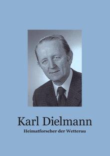 Karl Dielmann - Heimatforscher der Wetterau