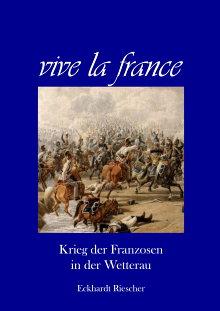 vive la france  Krieg der Franzosen in der Wetterau
